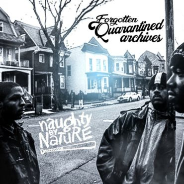 """NAUGHTY BY NATURE – """"FORGOTTEN QUARANTINED ARCHIVES"""""""
